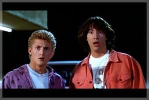 "Bill and Ted say, ""Whoa!"""